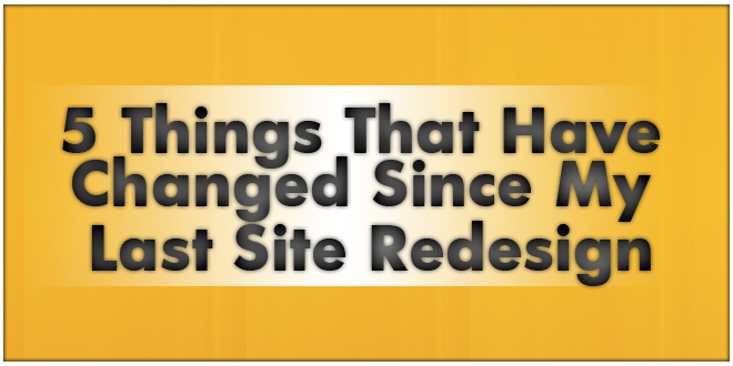 5 Things That Have Changed Since My Last Site Redesign
